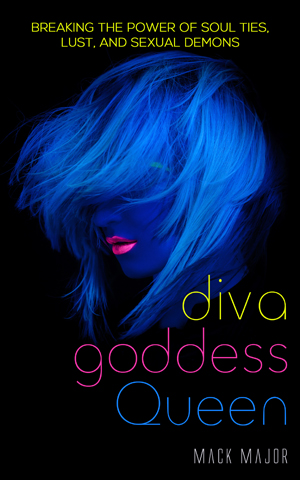 DIVA GODDESS QUEEN: Breaking the Power of Soul Ties, Lust, and Sexual Demons