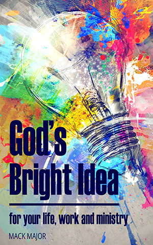 GOD'S BRIGHT IDEA For Your Life and Ministry