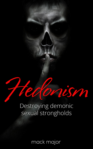 HEDONISM: Destroying Demonic Sexual Strongholds